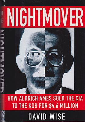 Nightmover: How Aldrich Ames Sold the CIA to the KGB for $4.6 Millionby: Wise, David - Product Image