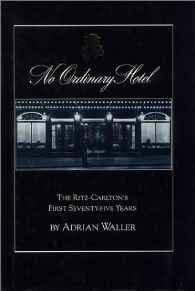 No Ordinary Hotel: The Ritz-Carleton's First Seventy-Five YearsWaller, Adrian - Product Image