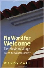 No Word for Welcome: The Mexican Village Faces the Global Economyby: Call, Wendy - Product Image