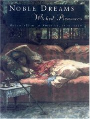 Noble Dreams, Wicked Pleasures: Orientalism in America, 18701930by: Edwards, Holly - Product Image