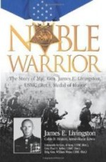 Noble Warrior: The Life and Times of Maj. Gen. James E. Livingston, USMC (Ret.), Medal of Honorby: Livingston, James E. - Product Image
