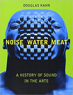 Noise, Water, Meat: A History of Sound in the ArtsKahn, Douglas - Product Image