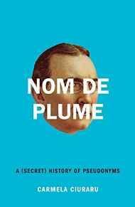 Nom de Plume: A (secret) History of PseudonymsCiuraru, Carmela - Product Image
