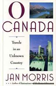 O Canada - Travels in an Unknown Countryby: Morris, Jan - Product Image