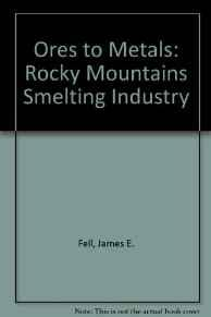 ORES TO METALS: THE ROCKY MOUNTAIN SMELTING INDUSTRYFell, James E. - Product Image