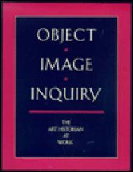 Object, Image, Inquiry: The Art Historian at Workby: Bakewell, Elizabeth - Product Image