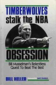 Obsession: Timberwolves Stalk the NBA - Bill Musselman's Relentless Quest to Beat the Bestby: Heller, Bill - Product Image