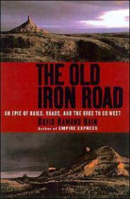 Old Iron Road, The: An Epic of Rails, Roads, and the Urge to Go Westby: Bain, David Haward - Product Image