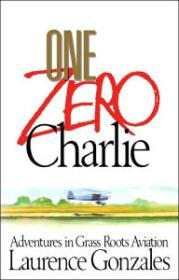 One Zero Charlie: Adventures in Grass Roots Aviationby: Gonzales, Laurence - Product Image