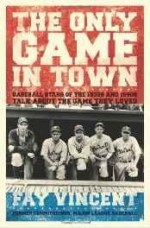 Only Game in Town, The: Baseball Stars of the 1930s and 1940s Talk About the Game they Lovedby: Vincent, Fay - Product Image