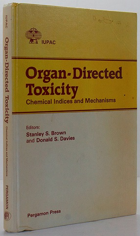 Organ-Directed Toxicity: Chemical Indices and Mechanisms Proceedings of the Symposium on Chemical Indices and Mechanisms of Organ-Directed Toxicity, Barcelona, Spain, 4-7 March 1981Brown, Stanley and Donald S. Davies - Product Image