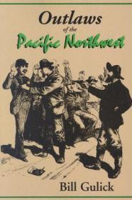 Outlaws of the Pacific Northwestby: Gulick, Bill - Product Image