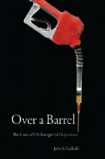 Over a Barrel: The Costs of U.S. Foreign Oil Dependenceby: Duffield, John - Product Image