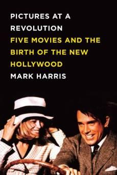 PICTURES AT A REVOLUTION: FIVE MOVIES AND THE BIRTH OF THE NEW HOLLYWOODHarris, Mark - Product Image