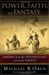 POWER, FAITH, AND FANTASY: AMERICA IN THE MIDDLE EAST, 1776 TO THE PRESENTOren, Michael B. - Product Image