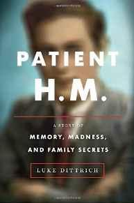 Patient H.M.: A Story of Memory, Madness, and Family SecretsDittrich, Luke - Product Image
