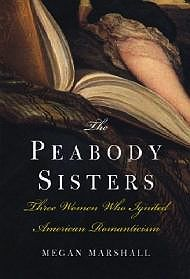 Peabody Sisters, The: Three Women Who Ignited American RomanticismMarshall, Megan - Product Image