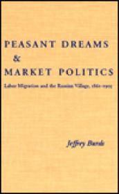 Peasant Dreams & Market Politics: Labor Migration and The Russian Village 1861-1905by: Burds, Jeffrey - Product Image