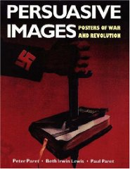 Persuasive Images: Posters of War and Revolution from the Hoover Institution Archivesby: Lewis, Beth Irwin & Peter Paret - Product Image