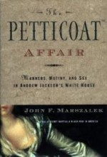 Petticoat Affair, The : Manners, Mutiny, and Sex in Andrew Jackson's White Houseby: Marszalek, John F. - Product Image