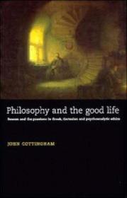 Philosophy and the Good Life: Reason and the Passions in Greek, Cartesian and Psychoanalytic Ethicsby: Cottingham, John - Product Image