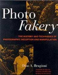 Photo Fakery: The History and Techniques of Photographic Deception and Manipulation [ILLUSTRATED]by: Brugioni, Dino A. - Product Image