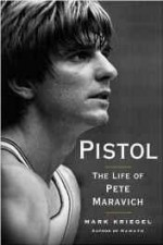 Pistol: The Life of Pete Maravichby: Kriegel, Mark - Product Image