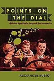 Points on the Dial: Golden Age Radio beyond the NetworksRusso, Alexander - Product Image