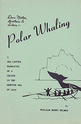 Polar Whaling: A Sea-Letter Narrative of a Cruise in the Okhotsk Sea in 1849Holmes, William Henry - Product Image