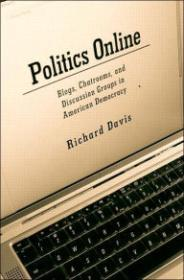 Politics Online: Blogs, Chatrooms, and Discussion Groups in Ameriby: Davis, Richard - Product Image