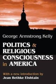 Politics and Religious Consciousness in Americaby: Kelly, George Armstrong - Product Image