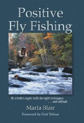 Positive Fly Fishing: Be a Better Angler with the Right Techniques...and Attitudeby: Blair, Marla - Product Image