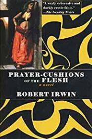 Prayer Cushions of the Fleshby: Irwin, Robert - Product Image