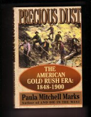 Precious Dust: The American Gold Rush Era : 18481900by: Marks, Paula Mitchell - Product Image