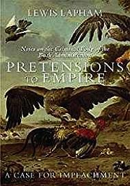 Pretensions to Empire: Notes on the Criminal Folly of the Bush Administration (INSCRIBED) Lapham, Lewis H. - Product Image
