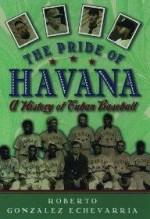 Pride of Havana, The : A History of Cuban Baseballby: Echevarria, Roberto Gonzalez - Product Image