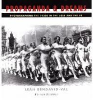 Propaganda and Dreams: Photographing the 1930s in the USSR and the USby: Bendavid-Val, Leah (Editor) - Product Image