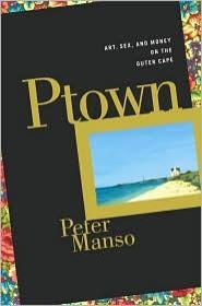 Ptown: Art, Sex and Money on the Outer Capeby: Manso, Peter - Product Image