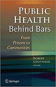 Public Health Behind Bars: From Prisons to CommunitiesGreifnger, Robert (editor) - Product Image