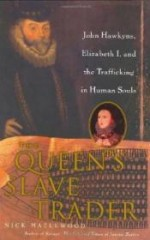 Queen's Slave Trader, The : John Hawkyns, Elizabeth I, and the Trafficking in Human Soulsby: Hazlewood, Nick - Product Image