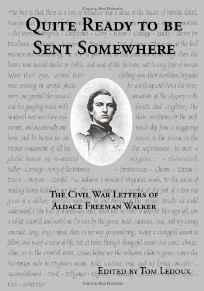Quite Ready To Be Sent Somewhere: The Civil War Letters Of Aldace Freeman WalkerLeDoux, Thomas - Product Image