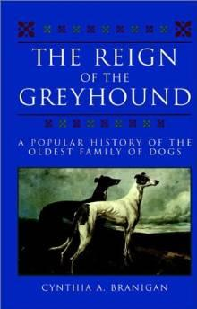 REIGN OF THE GREYHOUND, THE: A POPULAR HISTORY OF THE OLDEST FAMILY OF DOGSBranigan, Cynthia A. - Product Image