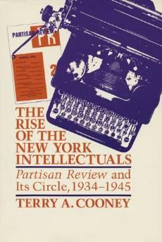 RISE OF THE NEW YORK INTELLECTUALS, The: PARTISAN REVIEW AND ITS CIRCLE, 1934-1945Cooney, Terry A. - Product Image