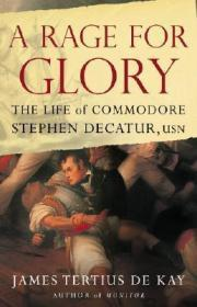 Rage for Glory, A: The Life of Commodore Stephen Decatur, USNby: De Kay, James Tertius - Product Image