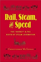 "Rail, Steam, and Speed: The ""Rocket"" and the Birth of Steam Locomotionby: McGowan, Chris - Product Image"