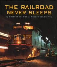 Railroad Never Sleeps - 24 Hours in the Life of Modern Railroading, Theby: Solomon (Editor), Brian  - Product Image