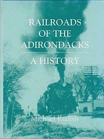 Railroads of the Adirondacks: A HistoryKudish, Michael - Product Image