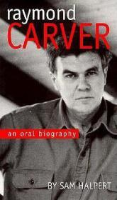 Raymond Carver: An Oral Biographyby: Halpert, Sam - Product Image