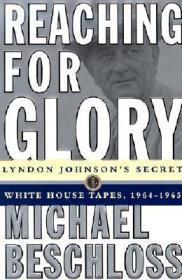Reaching for Glory: Lyndon Johnson's Secret White House Tapes 1964-1965Beschloss, Michael - Product Image