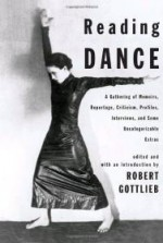 Reading Dance: A Gathering of Memoirs, Reportage, Criticism, Profiles, Interviews, and Some Uncategorizable Extrasby: Gottlieb (editor), Robert - Product Image
